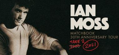IAN MOSS MATCHBOOK 30TH ANNIVERSARY TOUR - SOLO & ACOUSTIC